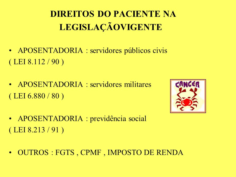 DIREITOS DO PACIENTE NA LEGISLAÇÃOVIGENTE APOSENTADORIA : servidores públicos civis ( LEI 8.112 / 90 ) APOSENTADORIA : servidores militares ( LEI 6.88