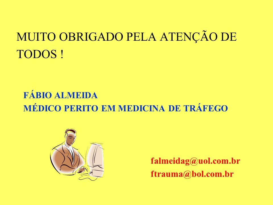 MUITO OBRIGADO PELA ATENÇÃO DE TODOS ! FÁBIO ALMEIDA MÉDICO PERITO EM MEDICINA DE TRÁFEGO falmeidag@uol.com.br ftrauma@bol.com.br
