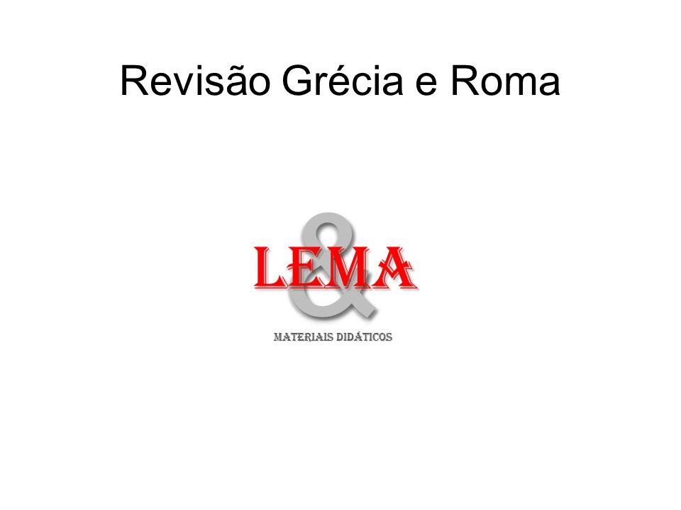 Revisão Grécia e Roma && LeMA MATERIAIS DIDÁTICOS