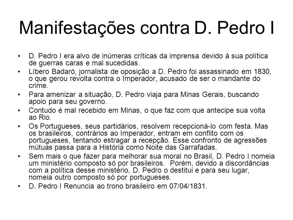Manifestações contra D. Pedro I D. Pedro I era alvo de inúmeras críticas da imprensa devido à sua política de guerras caras e mal sucedidas. Líbero Ba