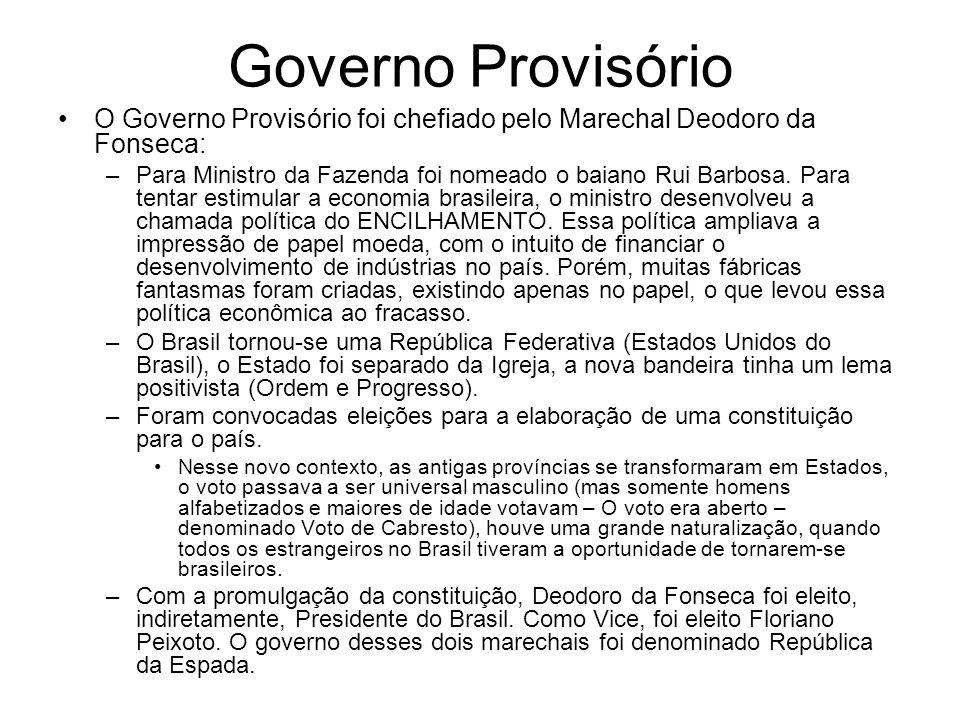 Governo Provisório O Governo Provisório foi chefiado pelo Marechal Deodoro da Fonseca: –Para Ministro da Fazenda foi nomeado o baiano Rui Barbosa. Par