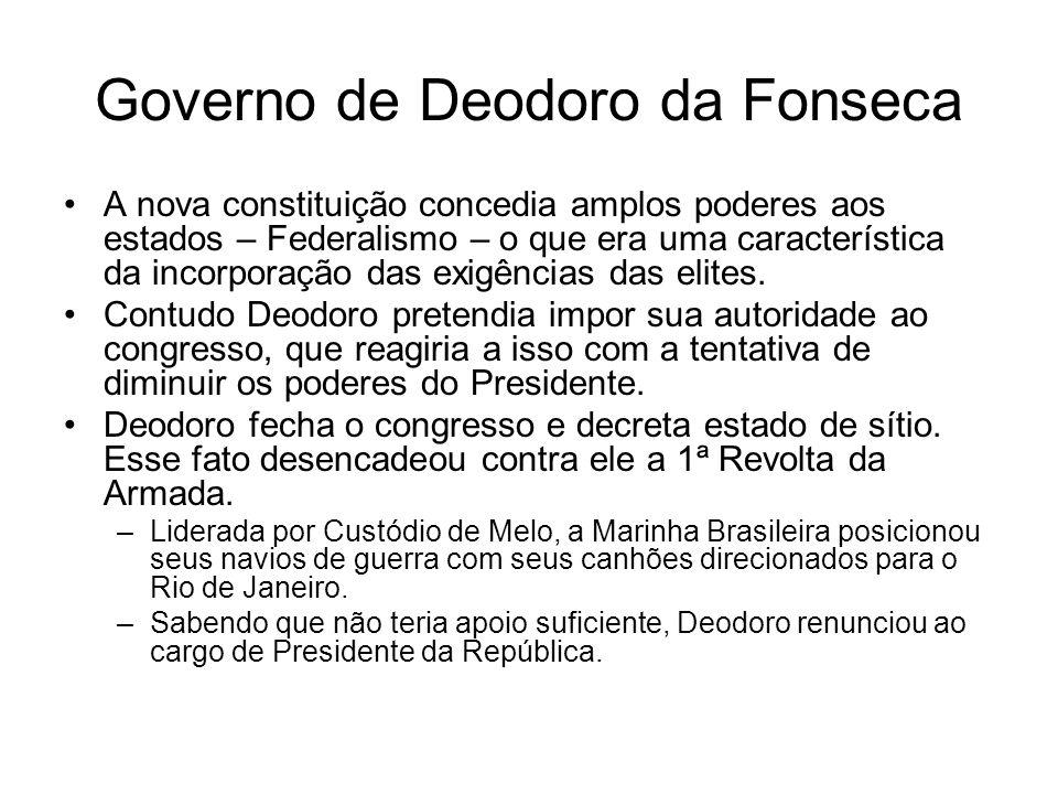 Governo de Deodoro da Fonseca A nova constituição concedia amplos poderes aos estados – Federalismo – o que era uma característica da incorporação das