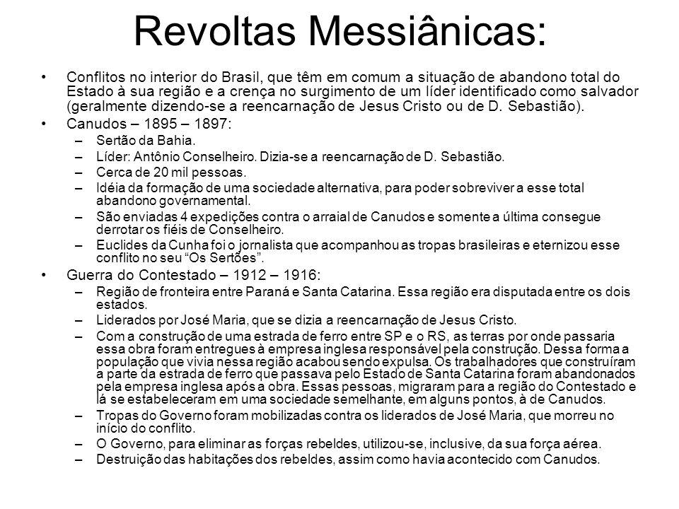 Revoltas Messiânicas: Conflitos no interior do Brasil, que têm em comum a situação de abandono total do Estado à sua região e a crença no surgimento d