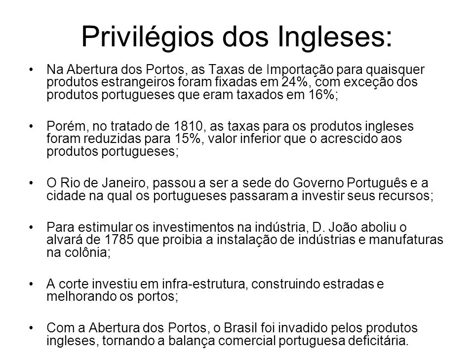 Privilégios dos Ingleses: Na Abertura dos Portos, as Taxas de Importação para quaisquer produtos estrangeiros foram fixadas em 24%, com exceção dos pr