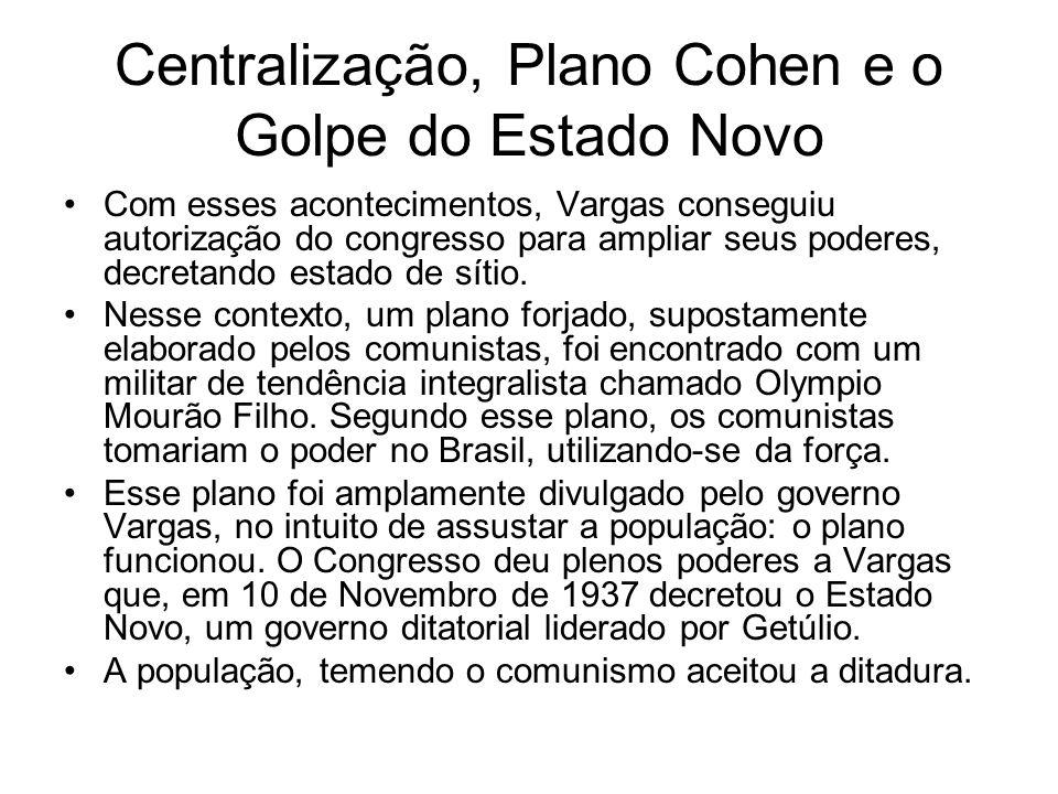 Centralização, Plano Cohen e o Golpe do Estado Novo Com esses acontecimentos, Vargas conseguiu autorização do congresso para ampliar seus poderes, dec