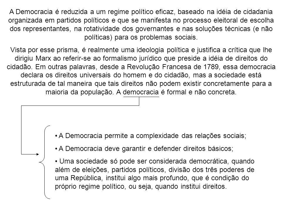 A Democracia é reduzida a um regime político eficaz, baseado na idéia de cidadania organizada em partidos políticos e que se manifesta no processo ele