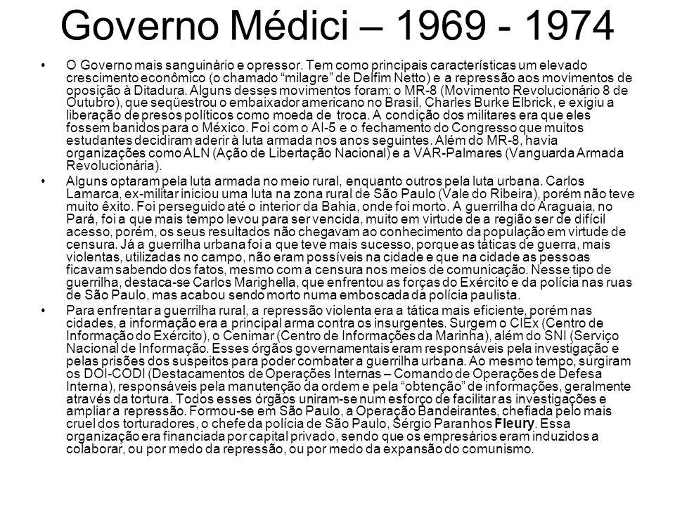 Governo Médici – 1969 - 1974 O Governo mais sanguinário e opressor. Tem como principais características um elevado crescimento econômico (o chamado mi
