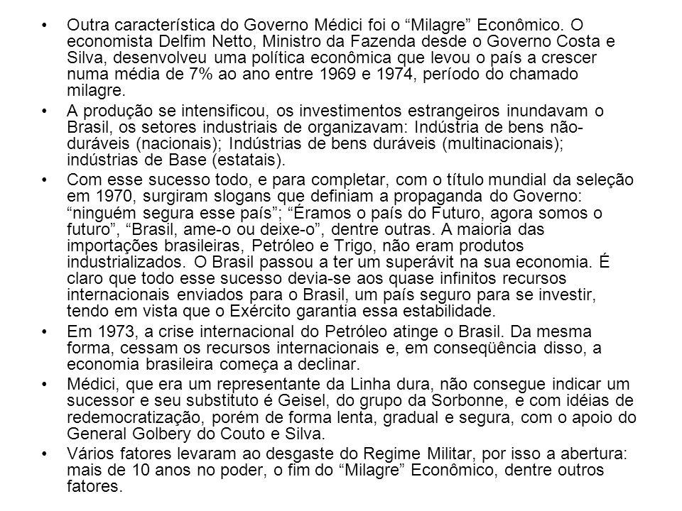 Outra característica do Governo Médici foi o Milagre Econômico. O economista Delfim Netto, Ministro da Fazenda desde o Governo Costa e Silva, desenvol