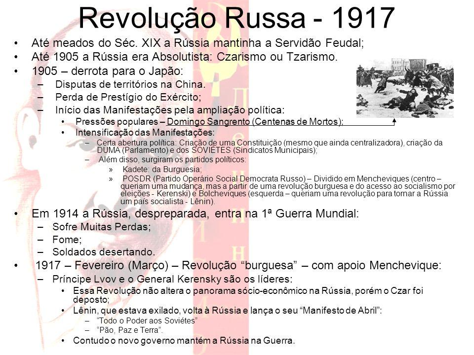 Revolução Russa - 1917 Até meados do Séc. XIX a Rússia mantinha a Servidão Feudal; Até 1905 a Rússia era Absolutista: Czarismo ou Tzarismo. 1905 – der