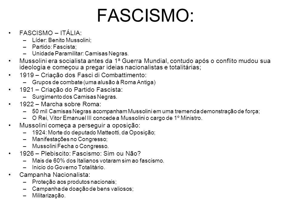 FASCISMO: FASCISMO – ITÁLIA: –Líder: Benito Mussolini; –Partido: Fascista; –Unidade Paramilitar: Camisas Negras. Mussolini era socialista antes da 1ª