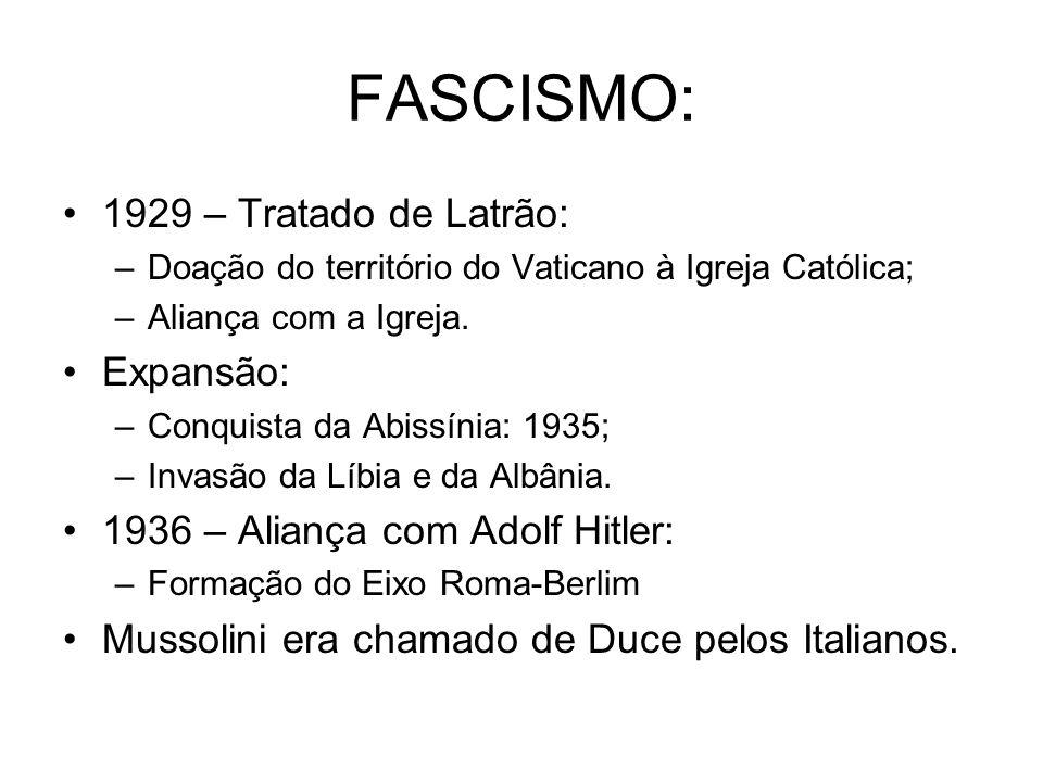 FASCISMO: 1929 – Tratado de Latrão: –Doação do território do Vaticano à Igreja Católica; –Aliança com a Igreja. Expansão: –Conquista da Abissínia: 193