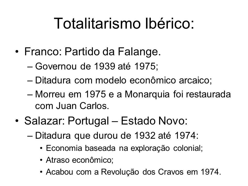 Totalitarismo Ibérico: Franco: Partido da Falange. –Governou de 1939 até 1975; –Ditadura com modelo econômico arcaico; –Morreu em 1975 e a Monarquia f