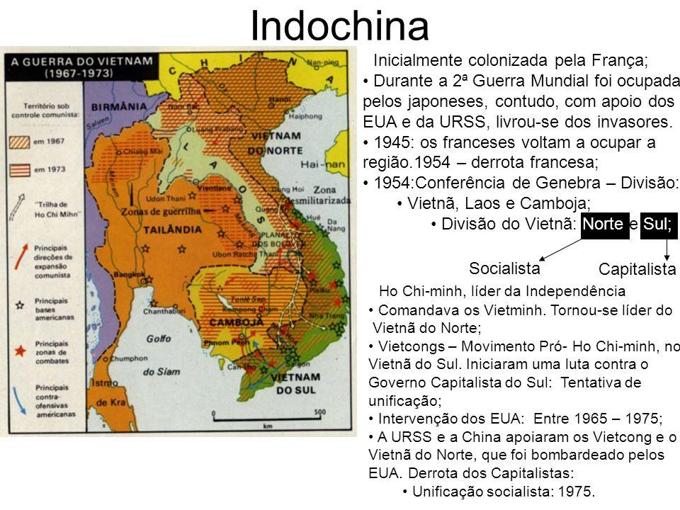 Indochina Inicialmente colonizada pela França; Durante a 2ª Guerra Mundial foi ocupada pelos japoneses, contudo, com apoio dos EUA e da URSS, livrou-s