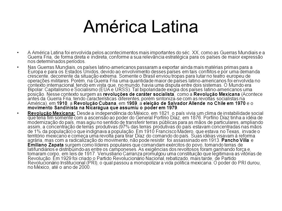 América Latina A América Latina foi envolvida pelos acontecimentos mais importantes do séc. XX, como as Guerras Mundiais e a Guerra Fria, de forma dir