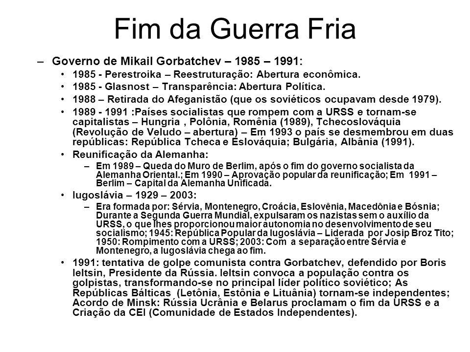 Fim da Guerra Fria –Governo de Mikail Gorbatchev – 1985 – 1991: 1985 - Perestroika – Reestruturação: Abertura econômica. 1985 - Glasnost – Transparênc