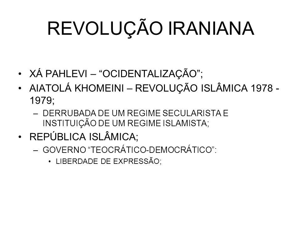 REVOLUÇÃO IRANIANA XÁ PAHLEVI – OCIDENTALIZAÇÃO; AIATOLÁ KHOMEINI – REVOLUÇÃO ISLÂMICA 1978 - 1979; –DERRUBADA DE UM REGIME SECULARISTA E INSTITUIÇÃO
