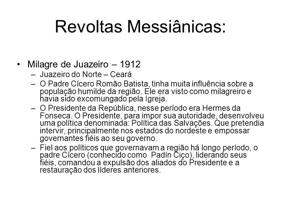Revoltas Messiânicas: Milagre de Juazeiro – 1912 –Juazeiro do Norte – Ceará –O Padre Cícero Romão Batista, tinha muita influência sobre a população hu