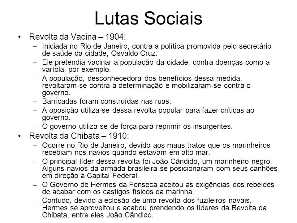 Lutas Sociais Revolta da Vacina – 1904: –Iniciada no Rio de Janeiro, contra a política promovida pelo secretário de saúde da cidade, Osvaldo Cruz. –El