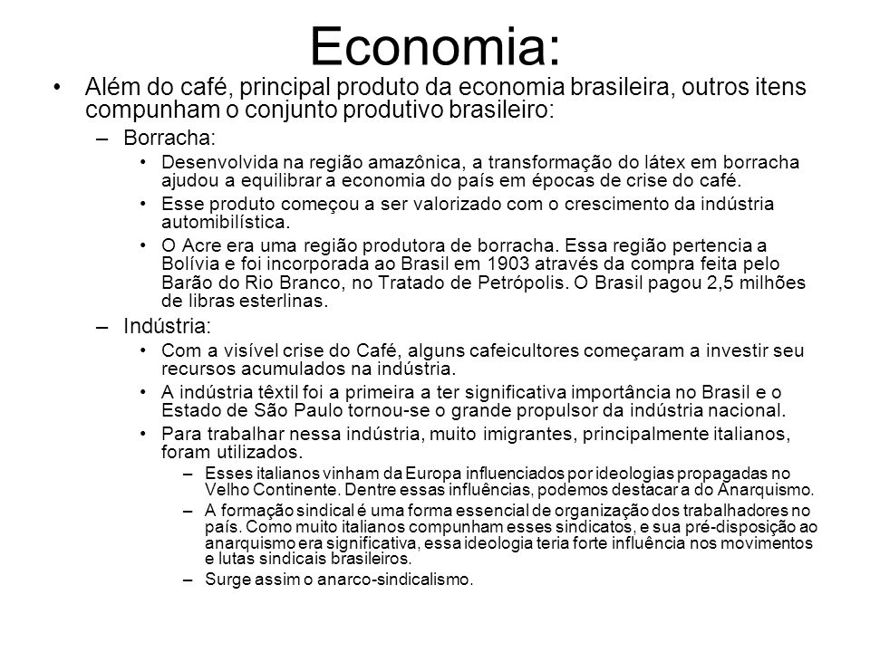 Economia: Além do café, principal produto da economia brasileira, outros itens compunham o conjunto produtivo brasileiro: –Borracha: Desenvolvida na r