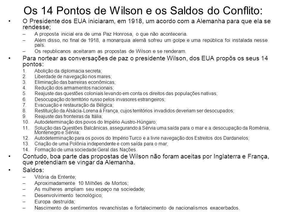 Os 14 Pontos de Wilson e os Saldos do Conflito: O Presidente dos EUA iniciaram, em 1918, um acordo com a Alemanha para que ela se rendesse; –A propost
