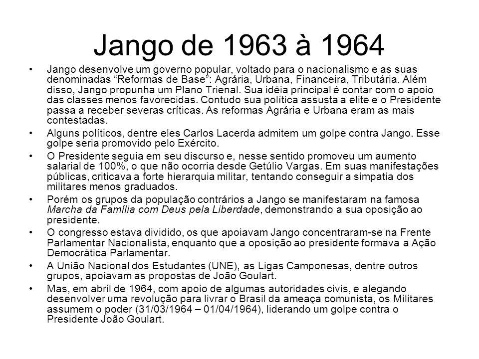Jango de 1963 à 1964 Jango desenvolve um governo popular, voltado para o nacionalismo e as suas denominadas Reformas de Base: Agrária, Urbana, Finance