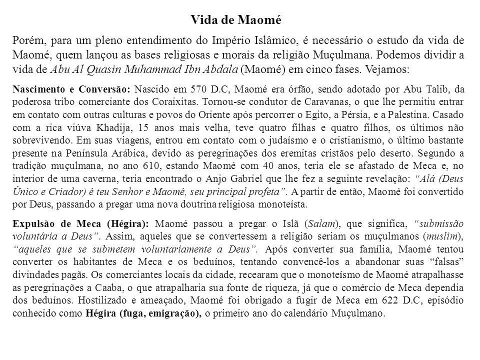 Vida de Maomé Porém, para um pleno entendimento do Império Islâmico, é necessário o estudo da vida de Maomé, quem lançou as bases religiosas e morais