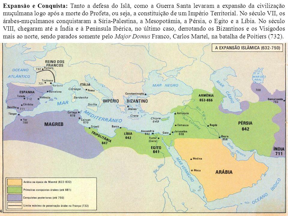 Expansão e Conquista: Tanto a defesa do Islã, como a Guerra Santa levaram a expansão da civilização muçulmana logo após a morte do Profeta, ou seja, a