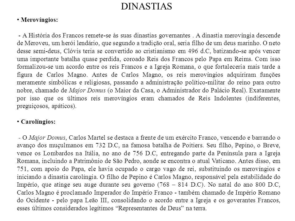DINASTIAS Merovíngios: - A História dos Francos remete-se às suas dinastias governantes. A dinastia merovíngia descende de Meroveu, um herói lendário,