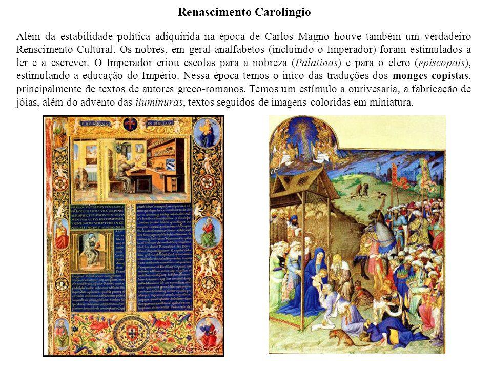 Renascimento Carolíngio Além da estabilidade política adiquirida na época de Carlos Magno houve também um verdadeiro Renscimento Cultural. Os nobres,