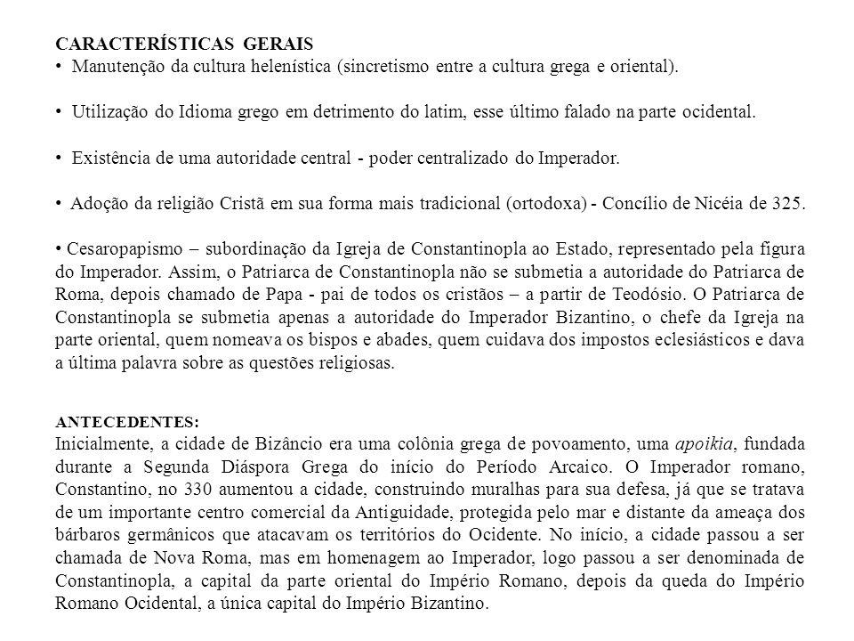 CARACTERÍSTICAS GERAIS Manutenção da cultura helenística (sincretismo entre a cultura grega e oriental). Utilização do Idioma grego em detrimento do l
