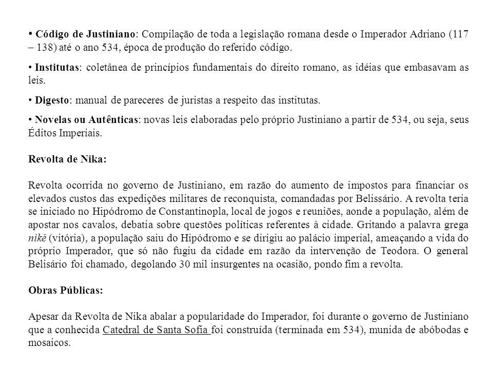 Código de Justiniano: Compilação de toda a legislação romana desde o Imperador Adriano (117 – 138) até o ano 534, época de produção do referido código