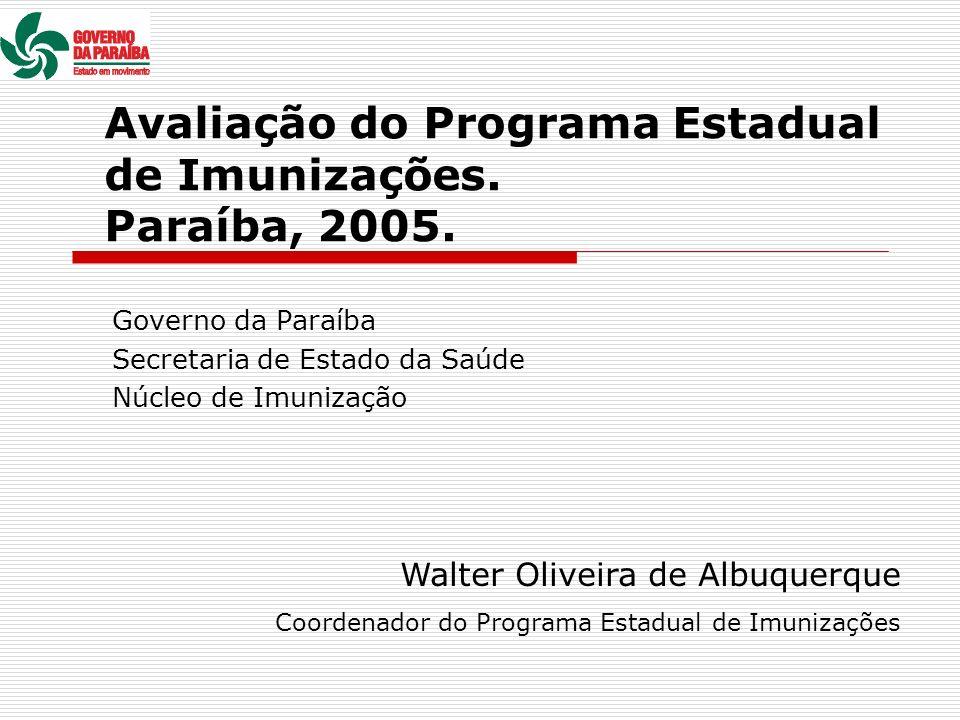 Avaliação do Programa Estadual de Imunizações. Paraíba, 2005. Governo da Paraíba Secretaria de Estado da Saúde Núcleo de Imunização Walter Oliveira de