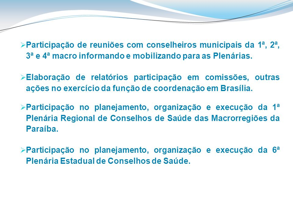 Participação no planejamento, organização e execução da 1ª Plenária Regional de Conselhos de Saúde das Macrorregiões da Paraíba. Participação no plane