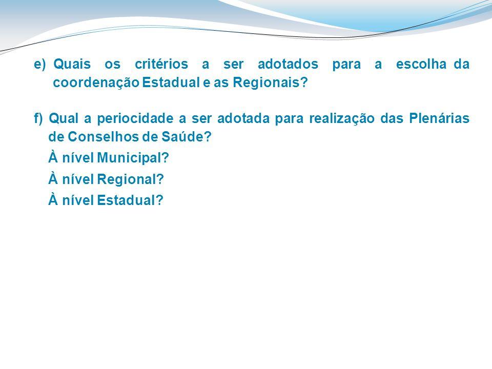 e) Quais os critérios a ser adotados para a escolha da coordenação Estadual e as Regionais? f) Qual a periocidade a ser adotada para realização das Pl