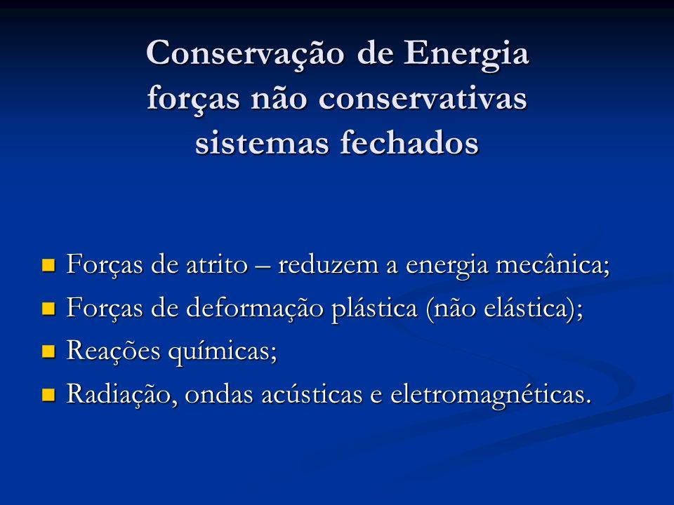 Conservação de Energia forças não conservativas sistemas fechados Forças de atrito – reduzem a energia mecânica; Forças de atrito – reduzem a energia