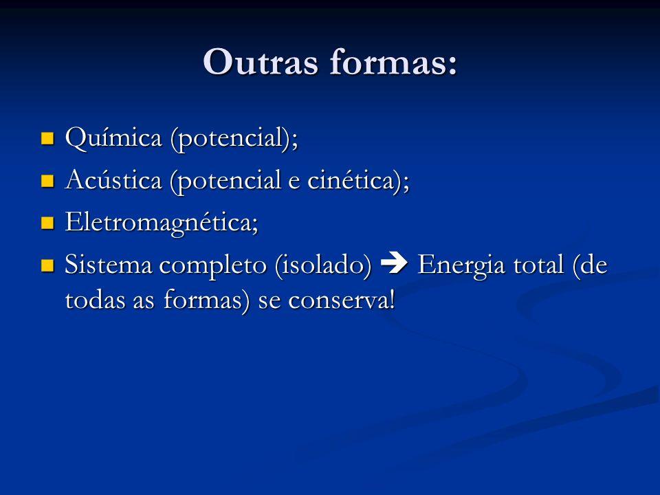 Outras formas: Química (potencial); Química (potencial); Acústica (potencial e cinética); Acústica (potencial e cinética); Eletromagnética; Eletromagn