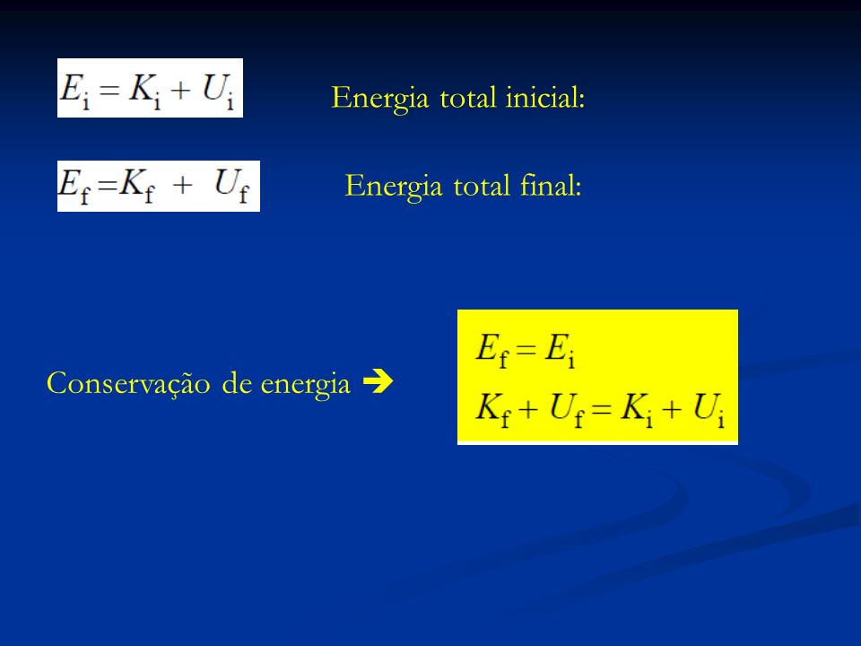 Lei de conservação de energia A energia total (em todas as formas) do Universo é constante.