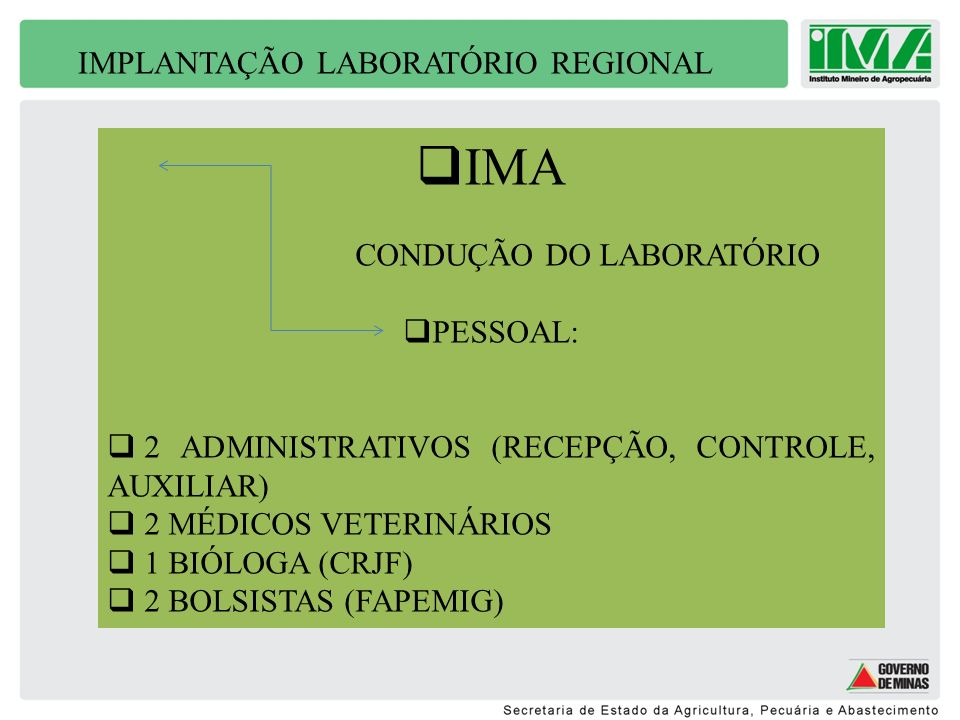 IMPLANTAÇÃO LABORATÓRIO REGIONAL IMA CONDUÇÃO DO LABORATÓRIO PESSOAL: 2 ADMINISTRATIVOS (RECEPÇÃO, CONTROLE, AUXILIAR) 2 MÉDICOS VETERINÁRIOS 1 BIÓLOG