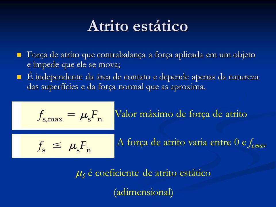 Atrito estático Força de atrito que contrabalança a força aplicada em um objeto e impede que ele se mova; Força de atrito que contrabalança a força ap