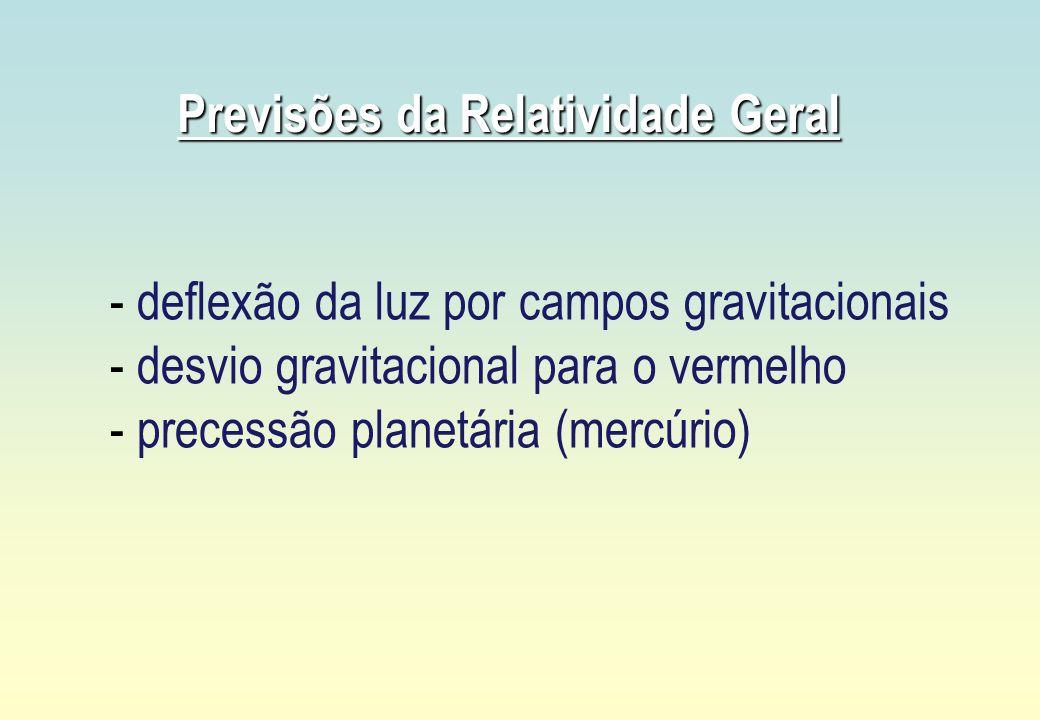 Previsões da Relatividade Geral - deflexão da luz por campos gravitacionais - desvio gravitacional para o vermelho - precessão planetária (mercúrio)