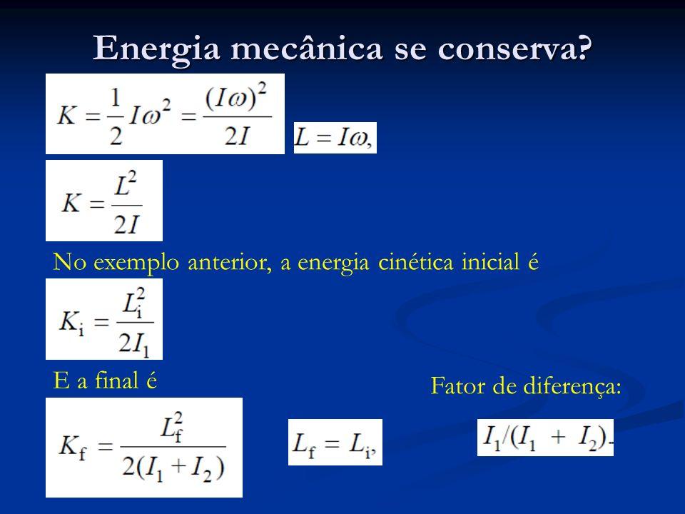 Energia mecânica se conserva? No exemplo anterior, a energia cinética inicial é E a final é Fator de diferença: