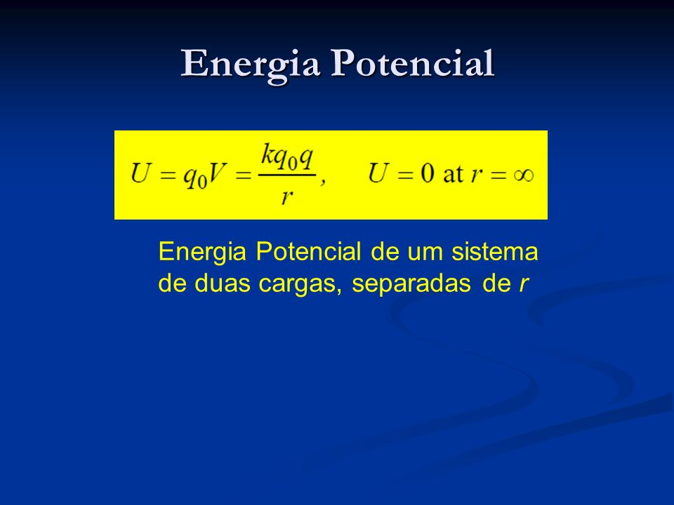 Energia Potencial Energia Potencial de um sistema de duas cargas, separadas de r