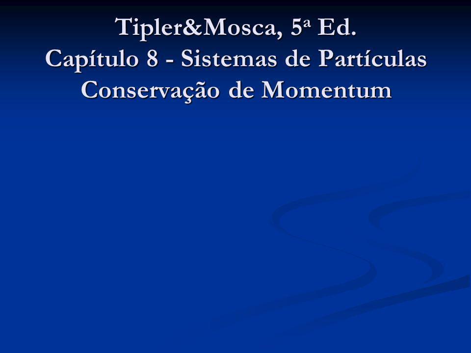 Tipler&Mosca, 5 a Ed. Capítulo 8 - Sistemas de Partículas Conservação de Momentum
