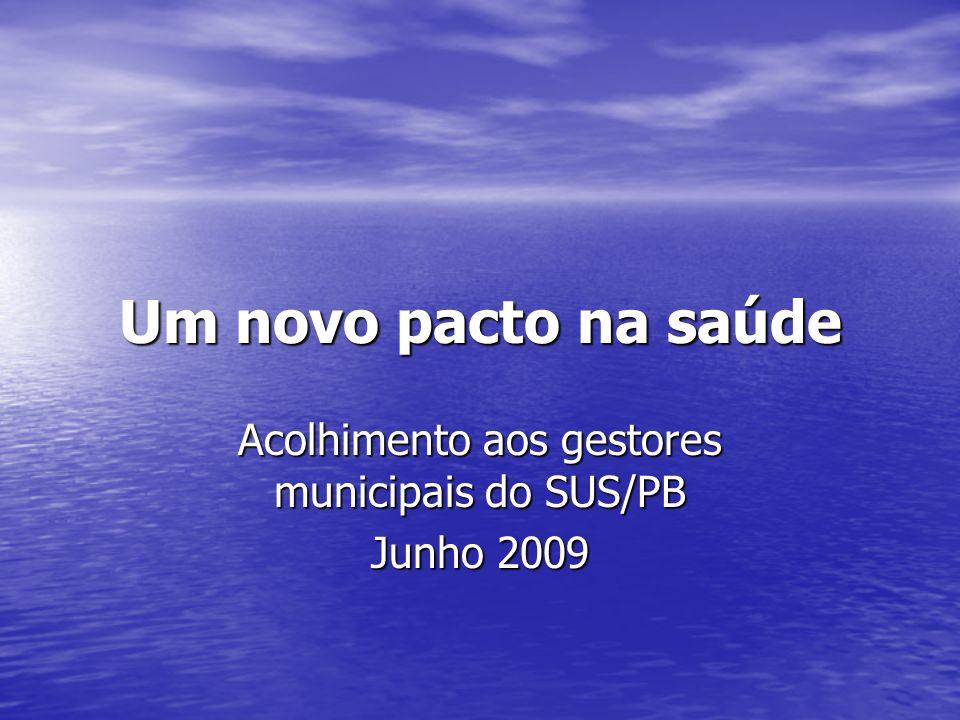 Um novo pacto na saúde Acolhimento aos gestores municipais do SUS/PB Junho 2009
