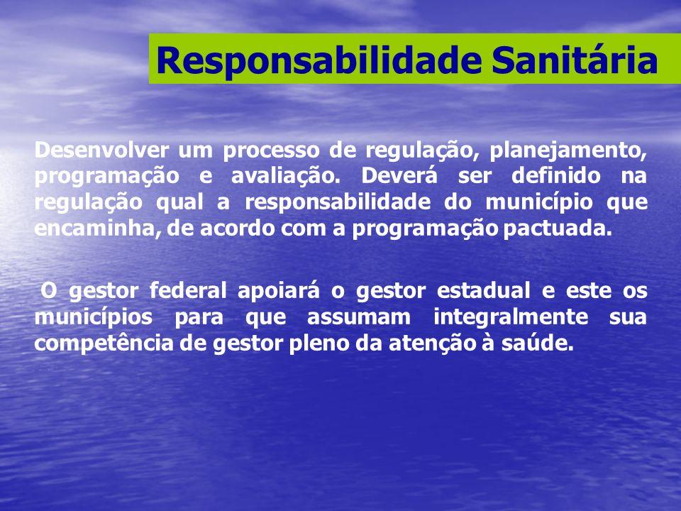 Desenvolver um processo de regulação, planejamento, programação e avaliação. Deverá ser definido na regulação qual a responsabilidade do município que
