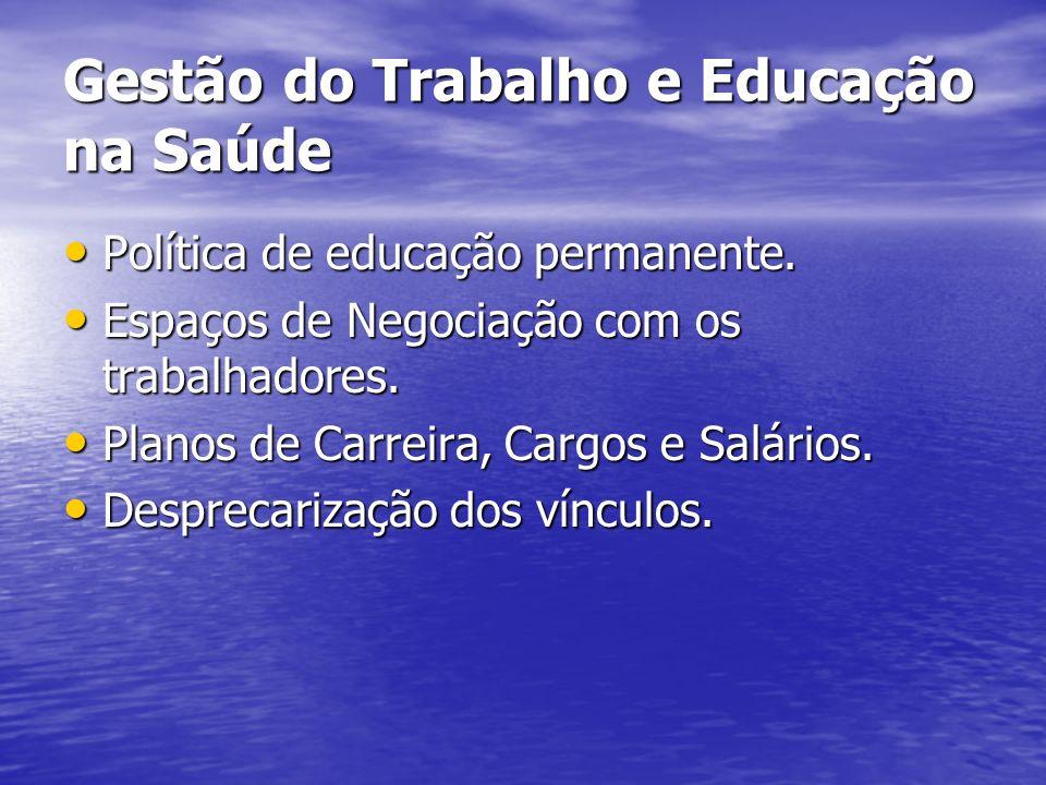 Gestão do Trabalho e Educação na Saúde Política de educação permanente. Política de educação permanente. Espaços de Negociação com os trabalhadores. E
