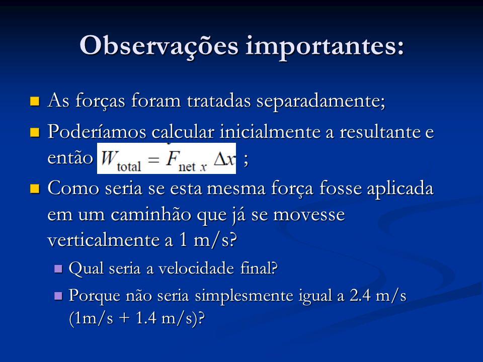 Observações importantes: As forças foram tratadas separadamente; As forças foram tratadas separadamente; Poderíamos calcular inicialmente a resultante