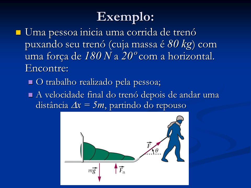 Exemplo: Uma pessoa inicia uma corrida de trenó puxando seu trenó (cuja massa é 80 kg ) com uma força de 180 N a 20º com a horizontal. Encontre: Uma p
