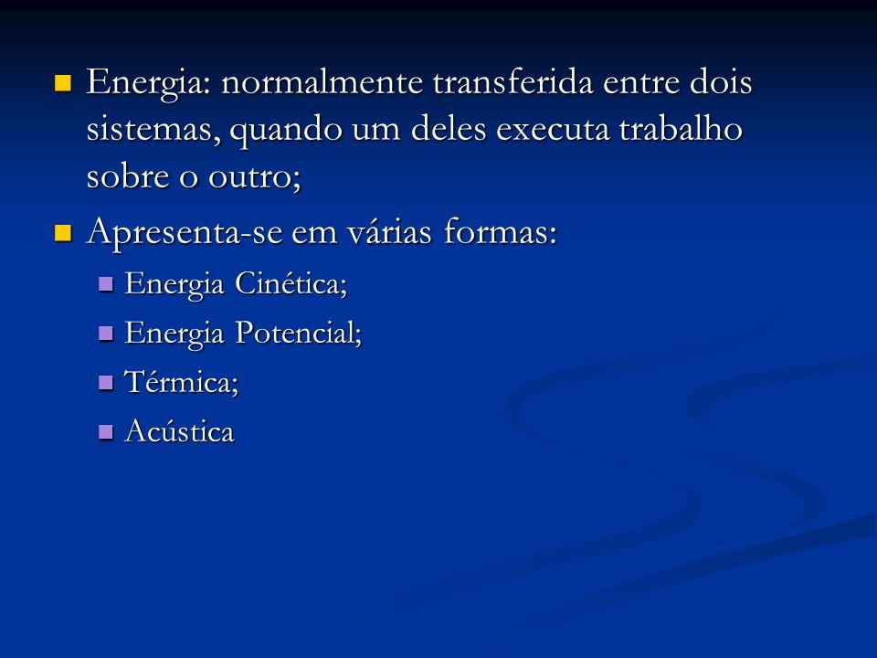 Energia: normalmente transferida entre dois sistemas, quando um deles executa trabalho sobre o outro; Energia: normalmente transferida entre dois sist