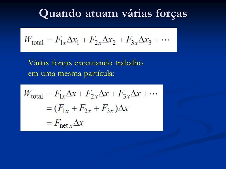 Quando atuam várias forças Várias forças executando trabalho em uma mesma partícula: